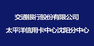 交通银行股份有限公司太平洋信用卡中心沈阳分中心
